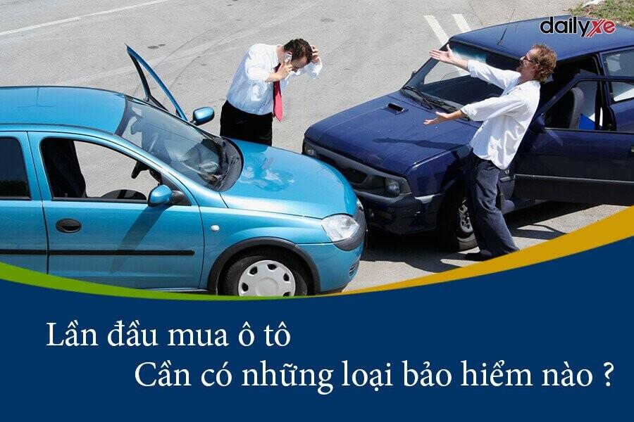 Lần đầu mua ô tô: Cần có những loại bảo hiểm nào ?   DailyXe