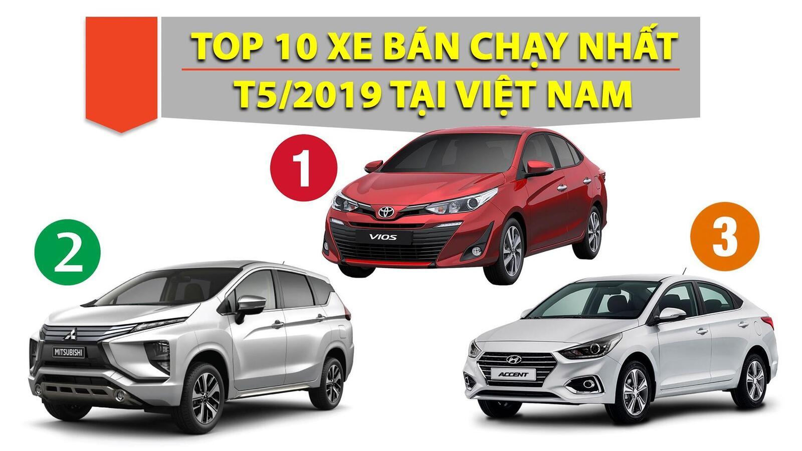 TOP 10 xe bán chạy nhất Việt Nam T5/2019: Vios quay lại dẫn đầu; Xpander đứng vị trí thứ 2 - Hình 1