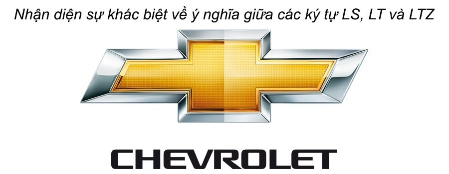 Ký hiệu LS, LT, LTZ là gì Ý nghĩa LS LT LTZ trong Chevrolet - Hinh 1